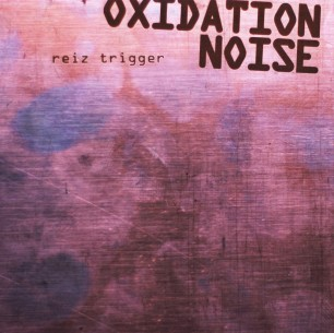 "CD Reiz Trigger: ""Oxidation Noise"" (Deluxe Edition)"
